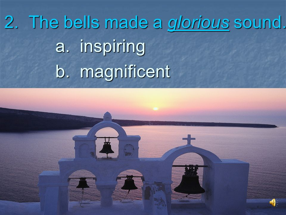 2. The bells made a glorious sound.
