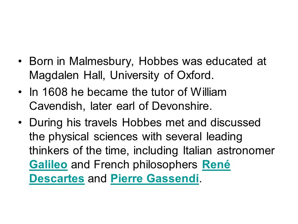 Born in Malmesbury, Hobbes was educated at Magdalen Hall, University of Oxford.