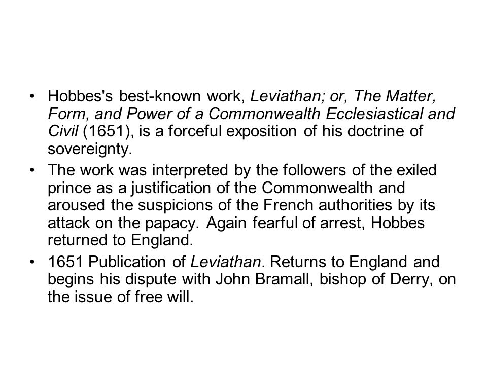 Hobbes s best-known work, Leviathan; or, The Matter, Form, and Power of a Commonwealth Ecclesiastical and Civil (1651), is a forceful exposition of his doctrine of sovereignty.