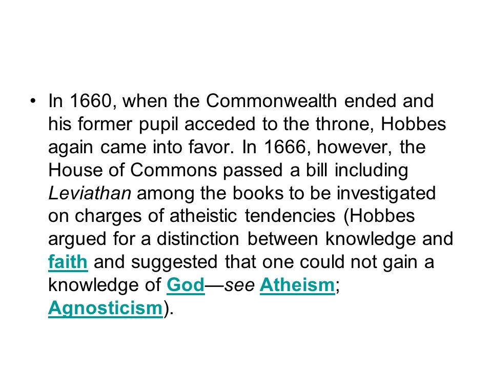 In 1660, when the Commonwealth ended and his former pupil acceded to the throne, Hobbes again came into favor.