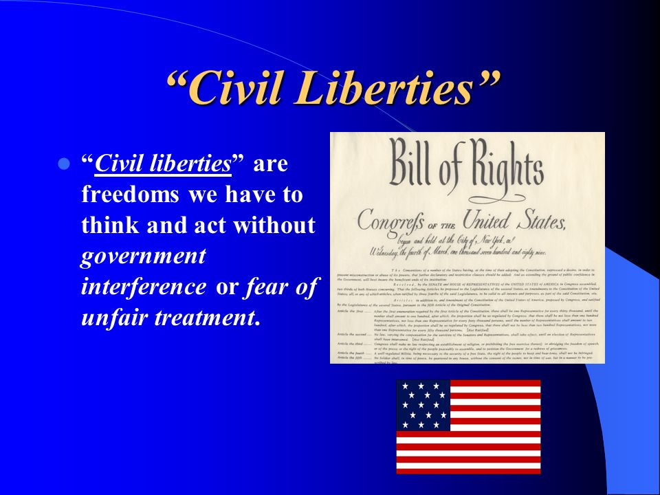 Civil Liberties Civil liberties are freedoms we have to think and act without government interference or fear of unfair treatment.