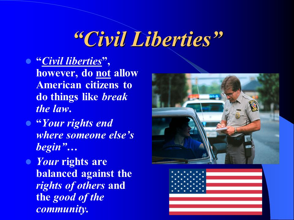 Civil Liberties Civil liberties , however, do not allow American citizens to do things like break the law.