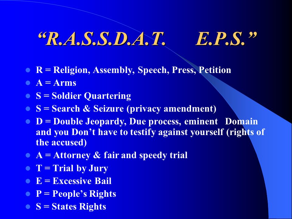 R.A.S.S.D.A.T. E.P.S. R = Religion, Assembly, Speech, Press, Petition. A = Arms. S = Soldier Quartering.