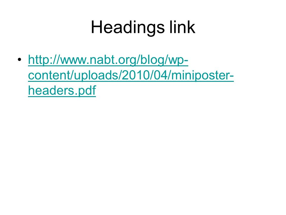 Headings link http://www.nabt.org/blog/wp-content/uploads/2010/04/miniposter-headers.pdf