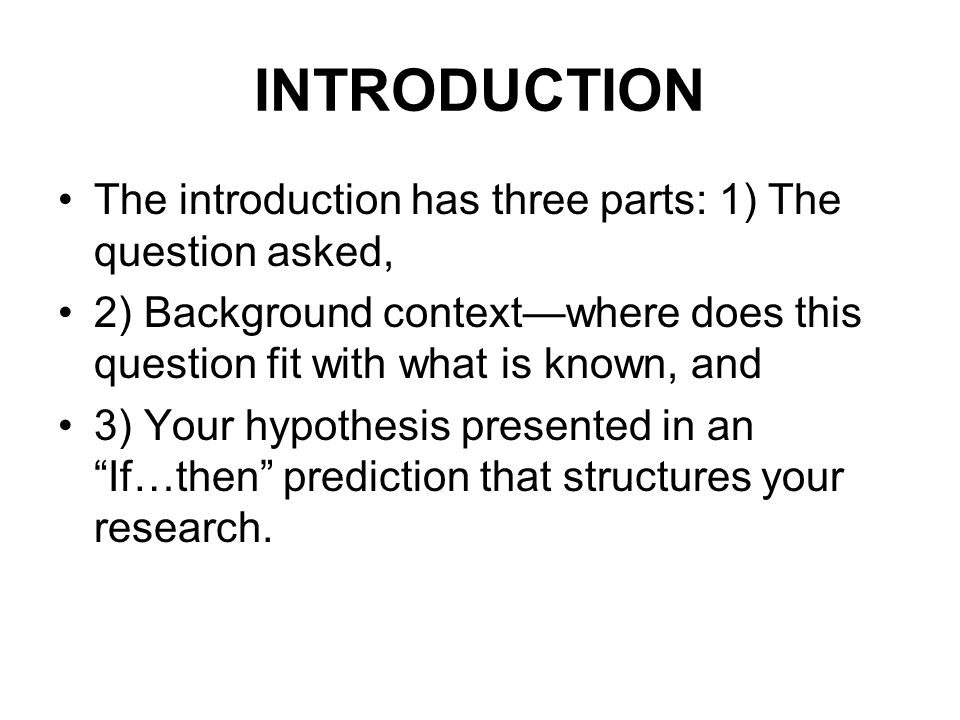 INTRODUCTION The introduction has three parts: 1) The question asked,