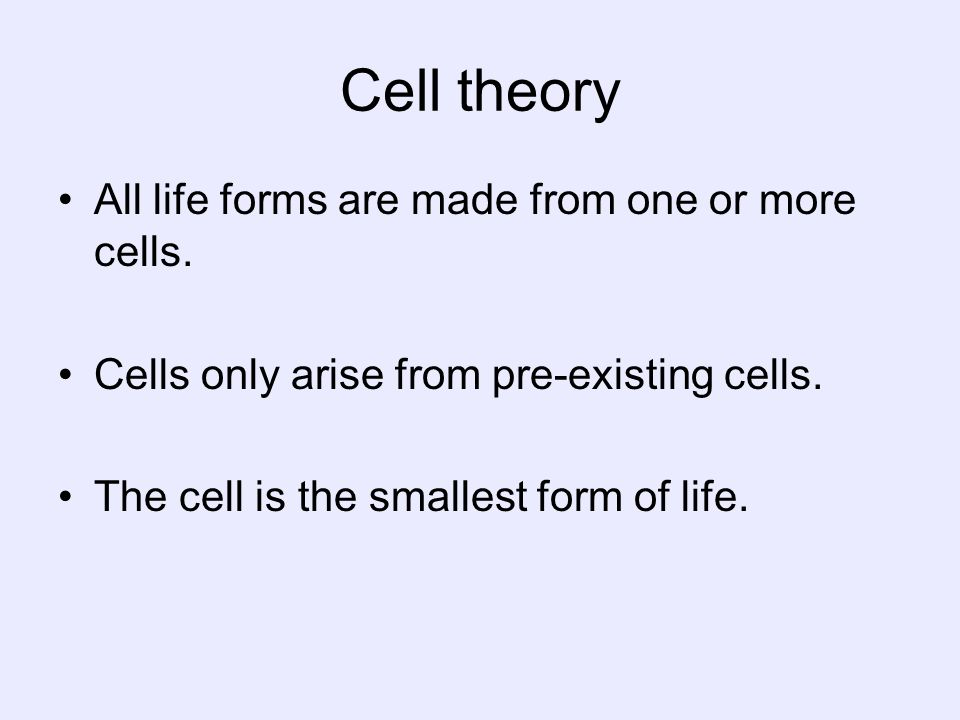 Cell theory All life forms are made from one or more cells.