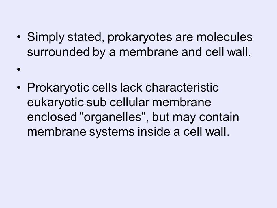 Simply stated, prokaryotes are molecules surrounded by a membrane and cell wall.