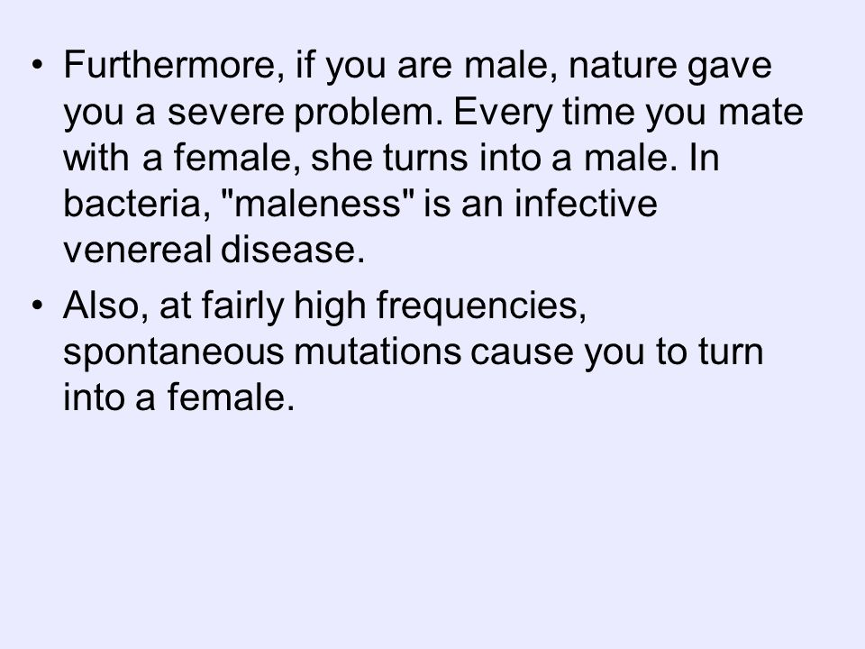 Furthermore, if you are male, nature gave you a severe problem