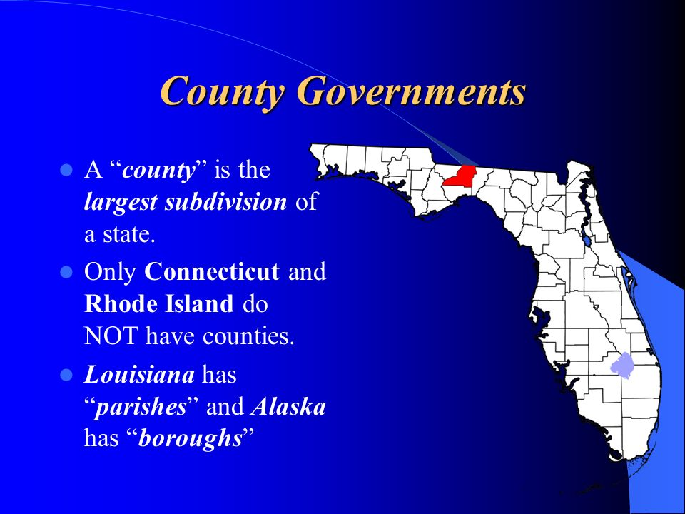 County Governments A county is the largest subdivision of a state.