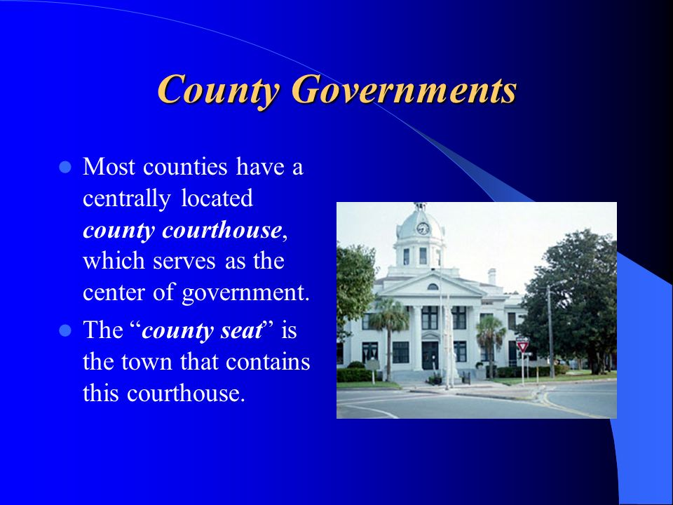 County Governments Most counties have a centrally located county courthouse, which serves as the center of government.