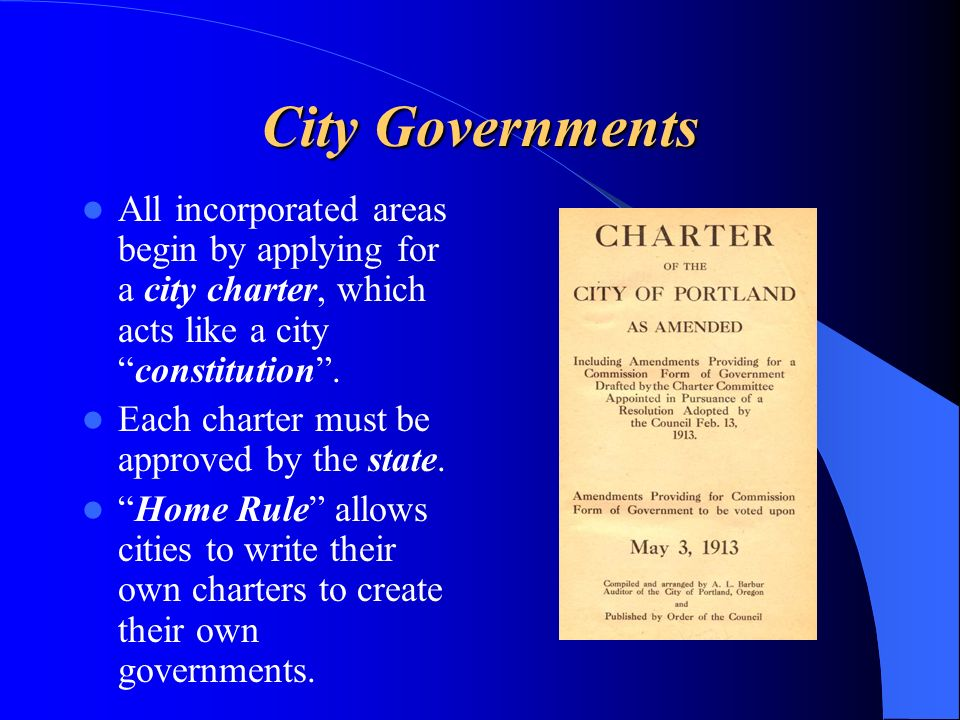 City Governments All incorporated areas begin by applying for a city charter, which acts like a city constitution .