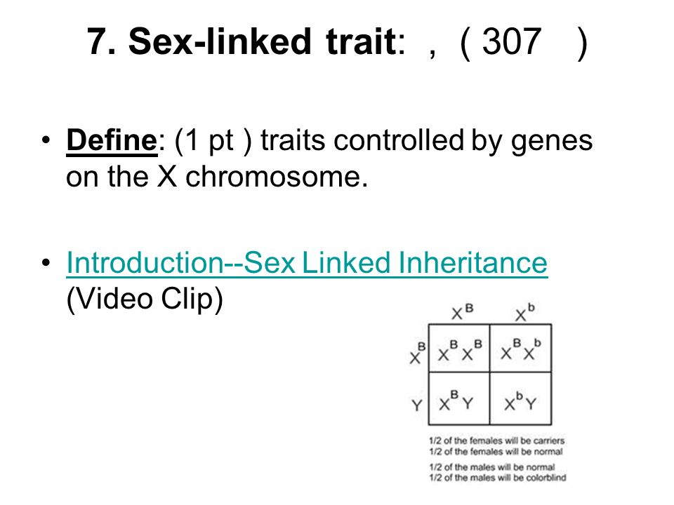 7. Sex-linked trait: , ( 307 ) Define: (1 pt ) traits controlled by genes on the X chromosome.