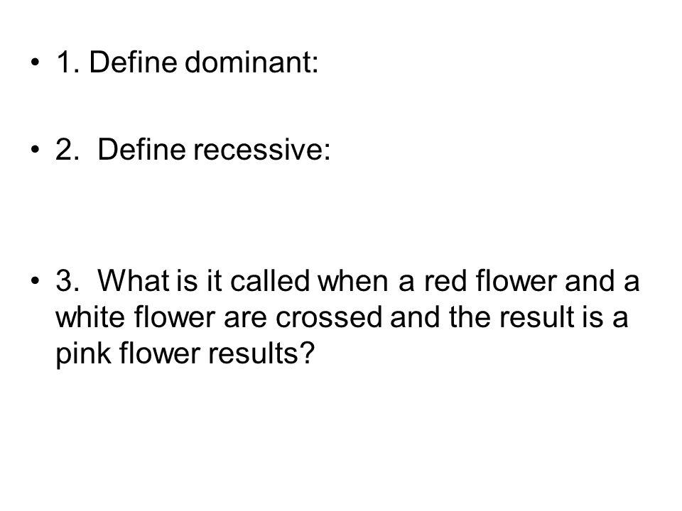 1. Define dominant: 2. Define recessive: