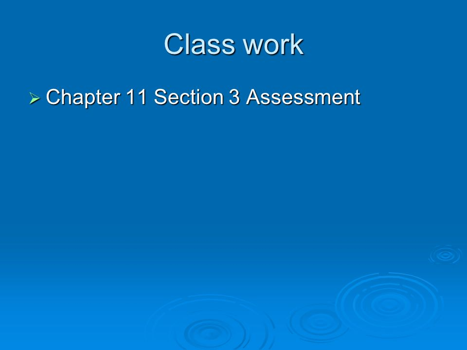 Class work Chapter 11 Section 3 Assessment