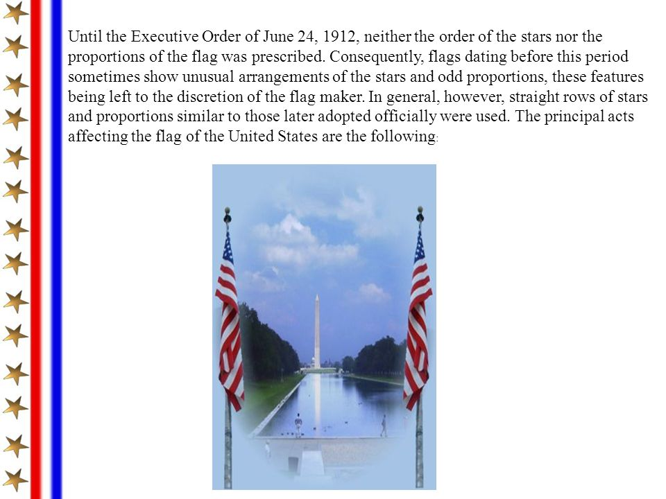 Until the Executive Order of June 24, 1912, neither the order of the stars nor the proportions of the flag was prescribed.