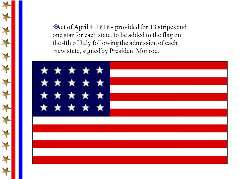 Act of April 4, 1818 - provided for 13 stripes and