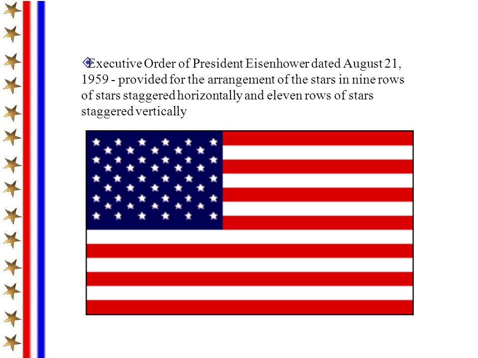Executive Order of President Eisenhower dated August 21, 1959 - provided for the arrangement of the stars in nine rows of stars staggered horizontally and eleven rows of stars staggered vertically