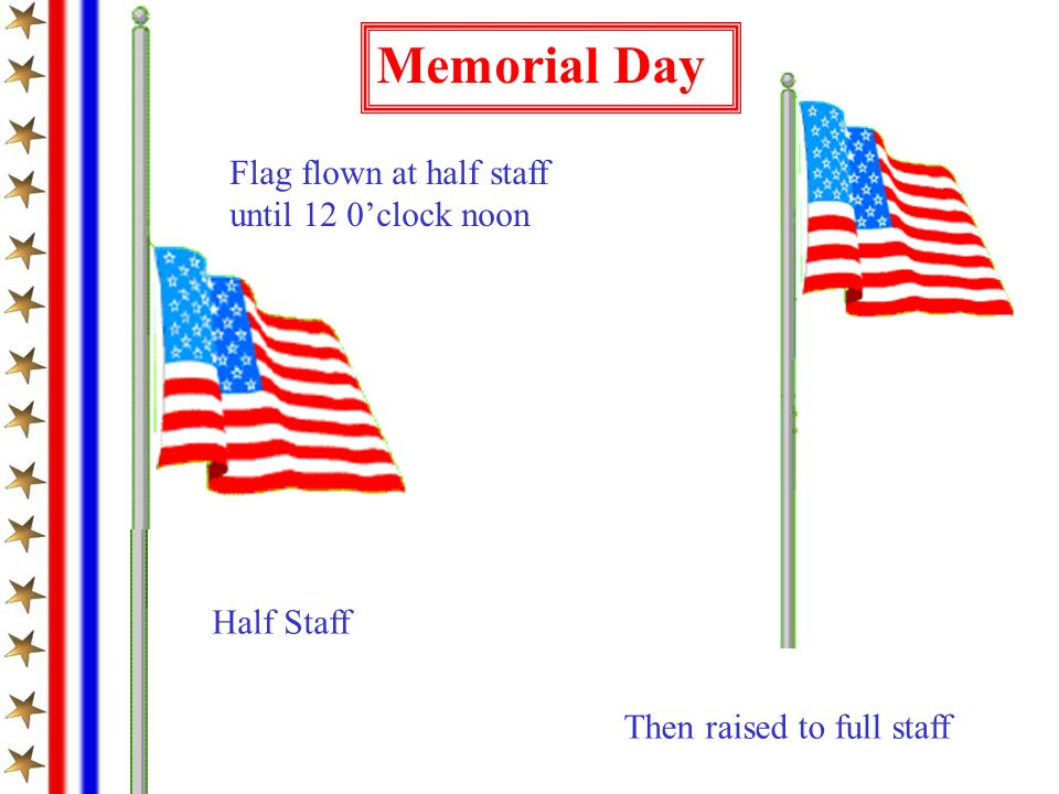 Memorial Day Flag flown at half staff until 12 0'clock noon Half Staff