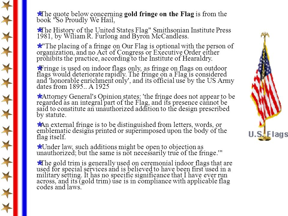 The quote below concerning gold fringe on the Flag is from the book So Proudly We Hail,