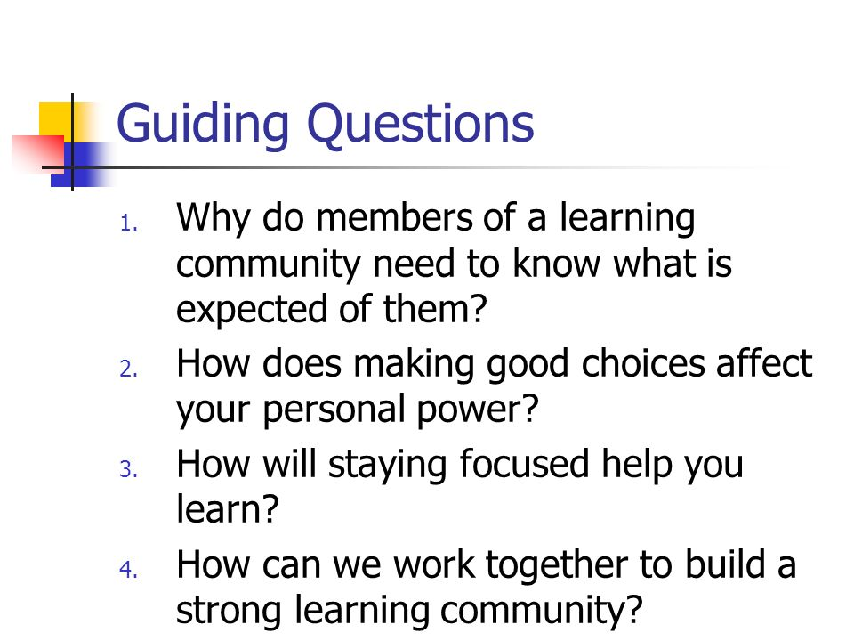 Guiding Questions Why do members of a learning community need to know what is expected of them