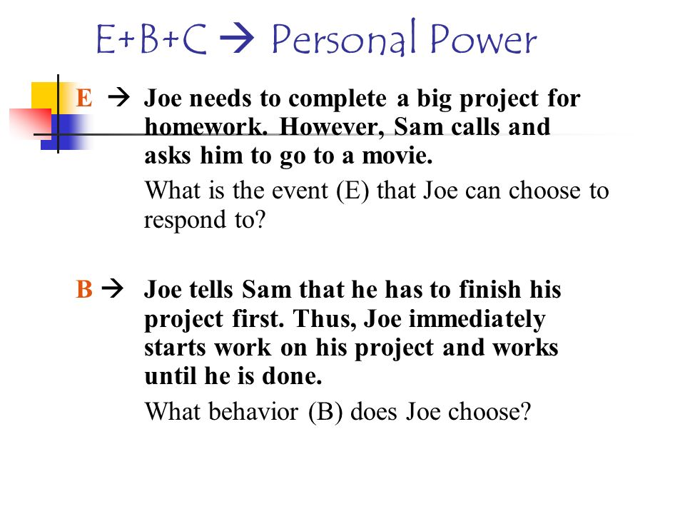 E+B+C  Personal Power E  Joe needs to complete a big project for homework. However, Sam calls and asks him to go to a movie.