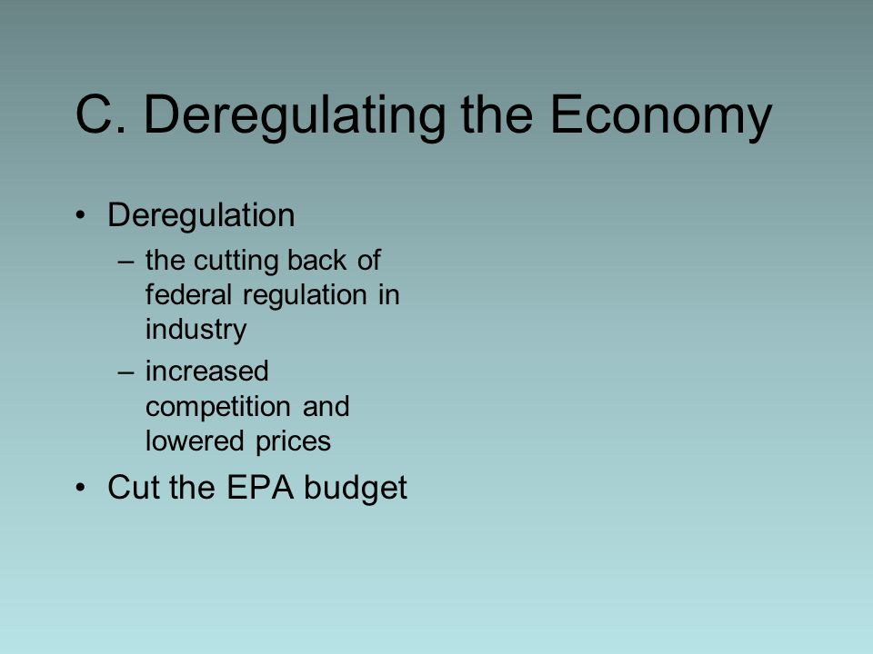 C. Deregulating the Economy