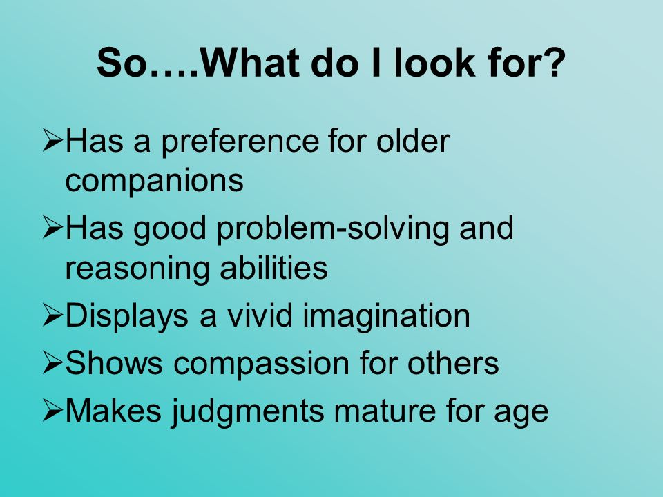 So….What do I look for Has a preference for older companions