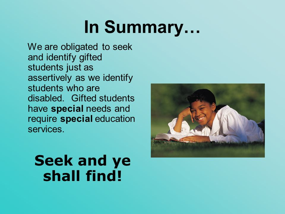 In Summary… Seek and ye shall find!
