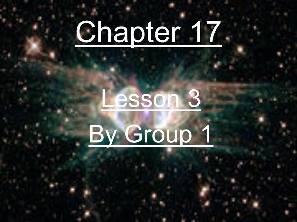 Chapter 17 Lesson 3 By Group 1