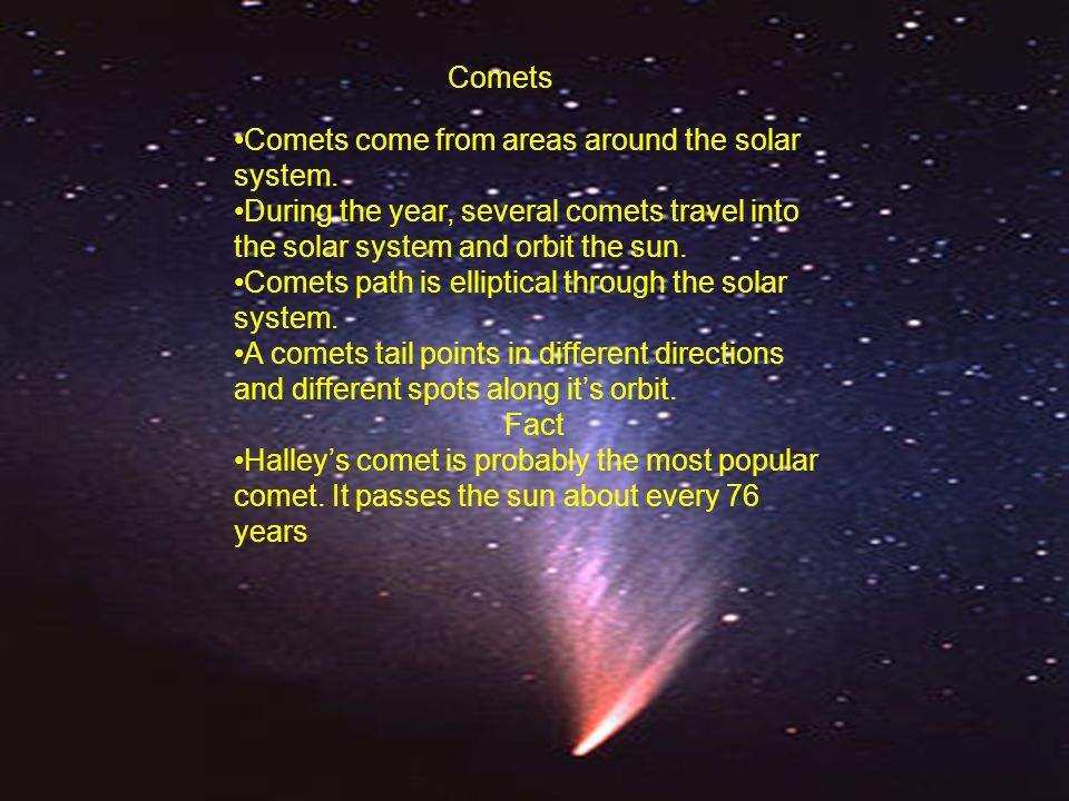 Comets Comets Comets come from areas around the solar system.