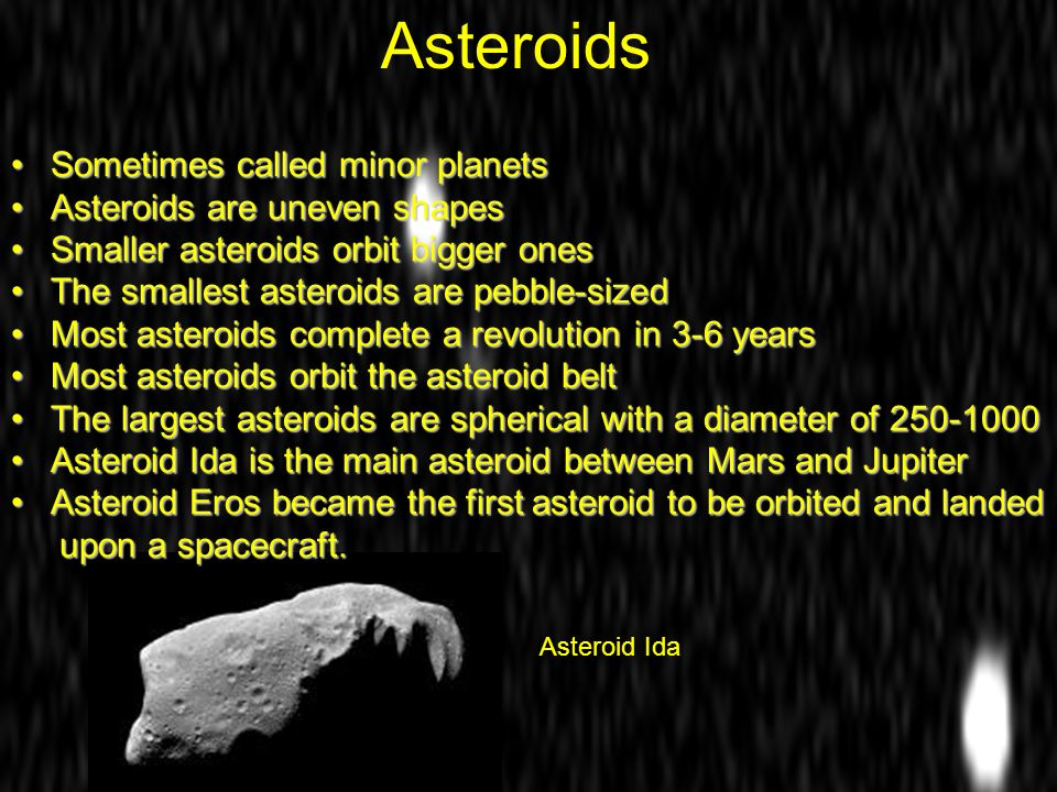 Asteroids Sometimes called minor planets Asteroids are uneven shapes