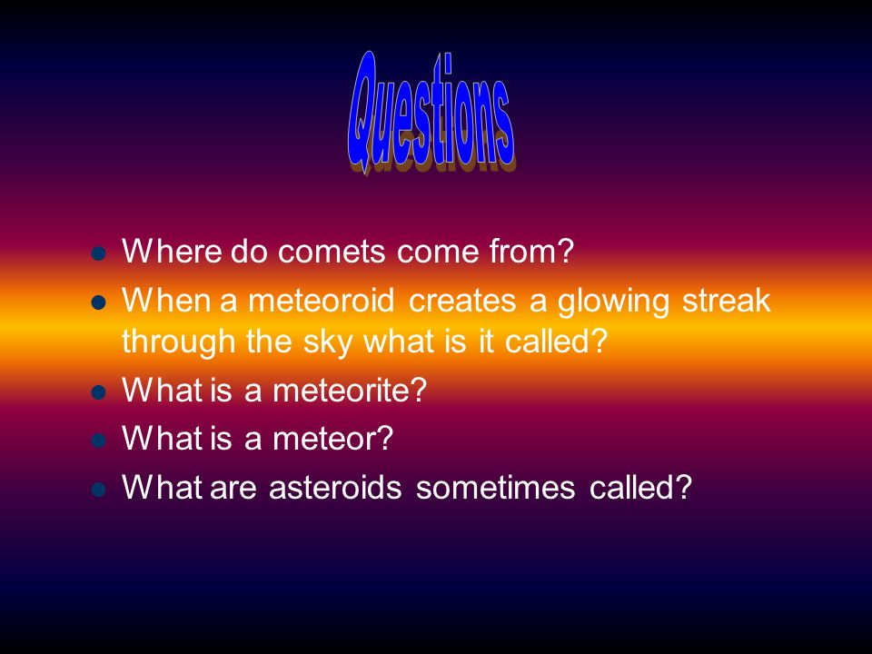 Questions Where do comets come from