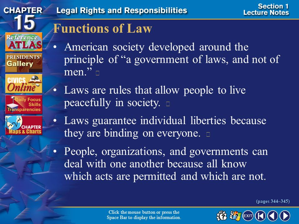 Functions of Law American society developed around the principle of a government of laws, and not of men. 
