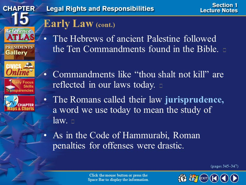 Early Law (cont.) The Hebrews of ancient Palestine followed the Ten Commandments found in the Bible. 