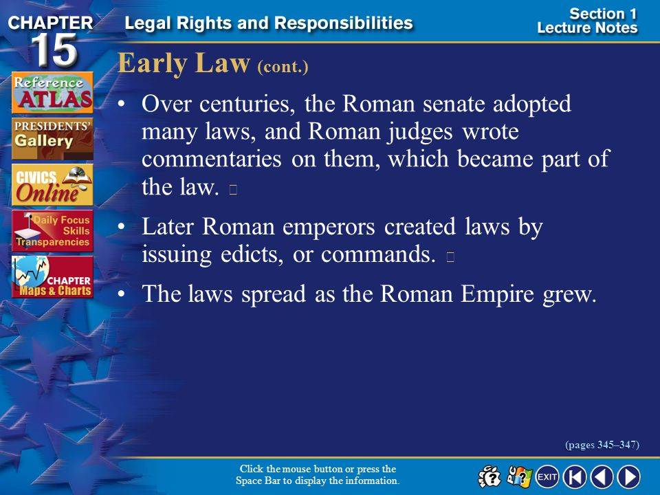 Early Law (cont.) Over centuries, the Roman senate adopted many laws, and Roman judges wrote commentaries on them, which became part of the law. 