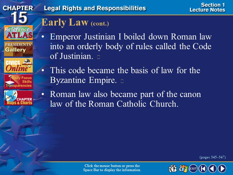 Early Law (cont.) Emperor Justinian I boiled down Roman law into an orderly body of rules called the Code of Justinian. 