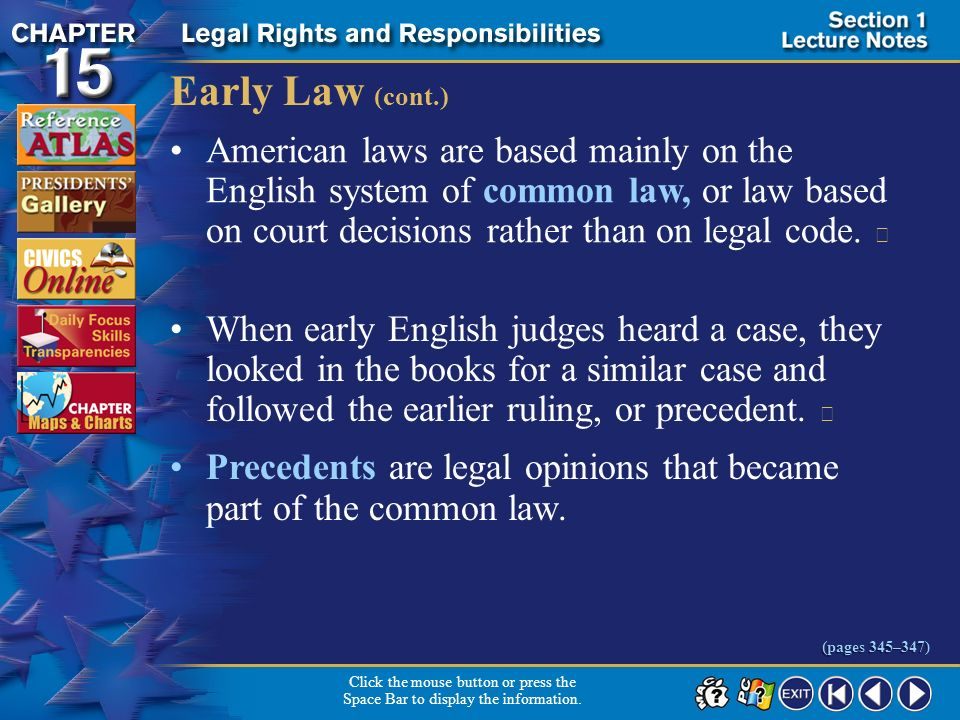 Early Law (cont.) American laws are based mainly on the English system of common law, or law based on court decisions rather than on legal code. 