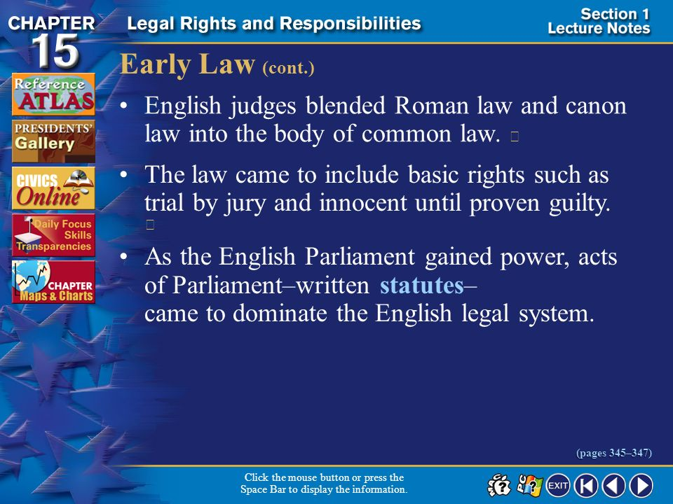 Early Law (cont.) English judges blended Roman law and canon law into the body of common law. 