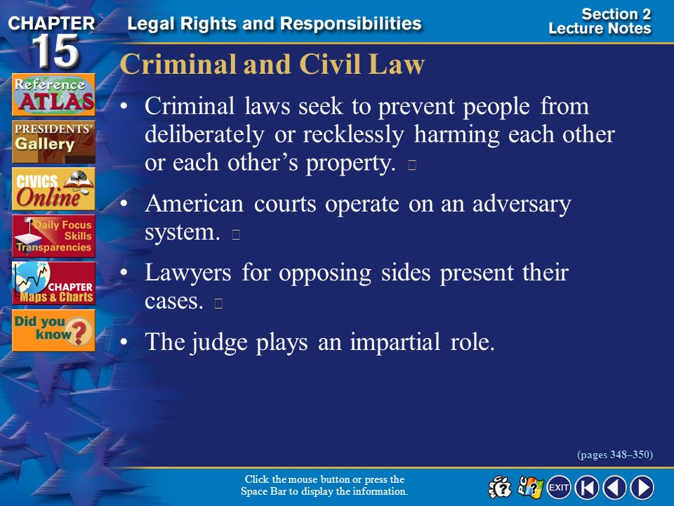 Criminal and Civil Law Criminal laws seek to prevent people from deliberately or recklessly harming each other or each other's property. 