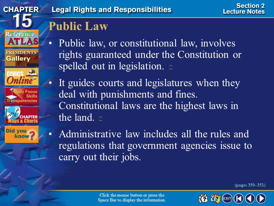 Public Law Public law, or constitutional law, involves rights guaranteed under the Constitution or spelled out in legislation. 