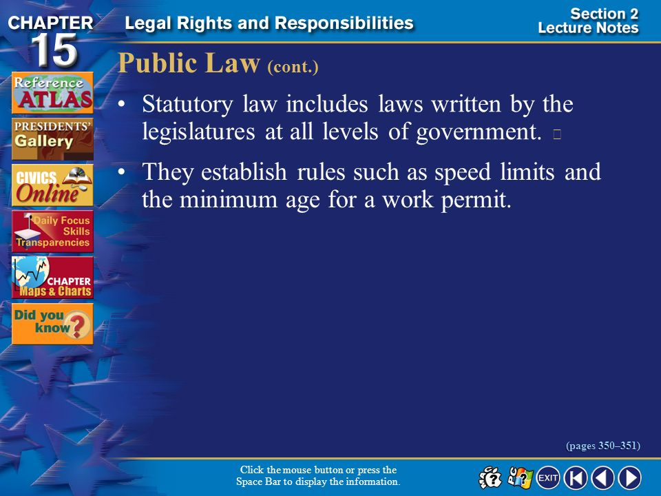 Public Law (cont.) Statutory law includes laws written by the legislatures at all levels of government. 