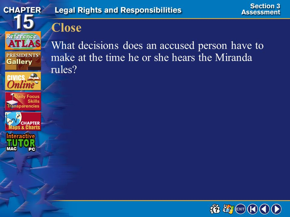 Close What decisions does an accused person have to make at the time he or she hears the Miranda rules