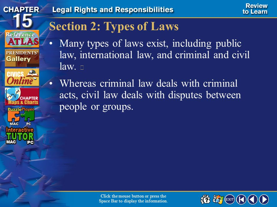 Section 2: Types of Laws Many types of laws exist, including public law, international law, and criminal and civil law. 