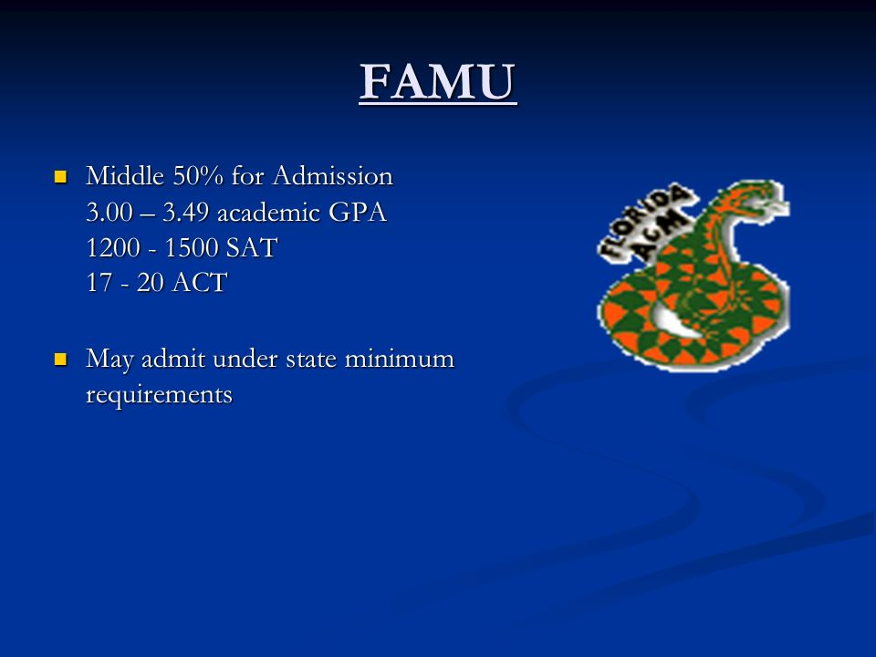 FAMU Middle 50% for Admission 3.00 – 3.49 academic GPA 1200 - 1500 SAT