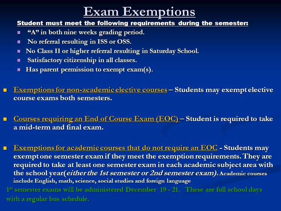Exam Exemptions Student must meet the following requirements during the semester: A in both nine weeks grading period.