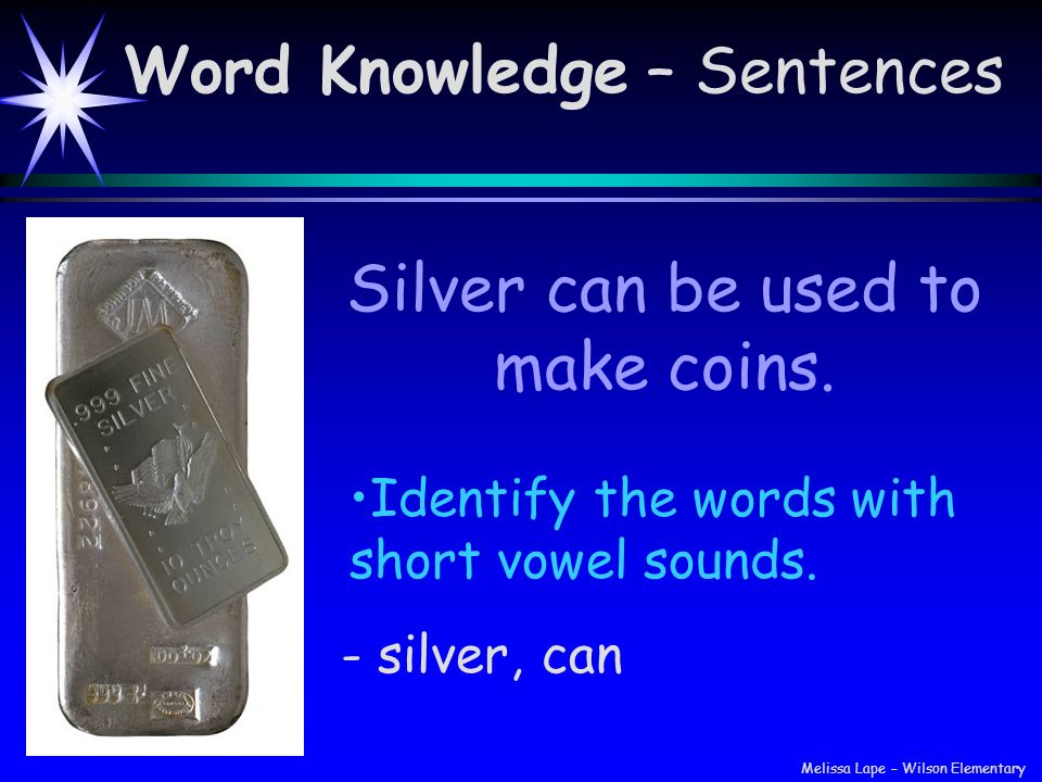 Silver can be used to make coins.