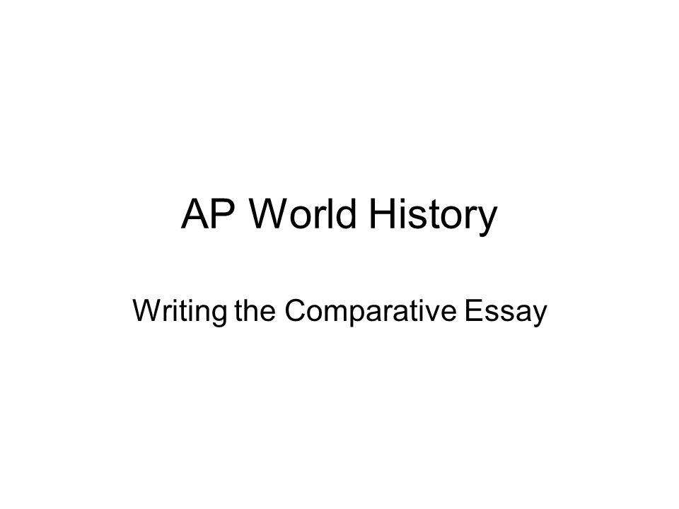 ap world comparative essays Need some free resources to help you prepare for the ap world history exam this complete collection of ap world history practice tests has links to free multiple-choice questions designed for the complete ap world history curriculum, as well as real ap free-response questions and a full-length practice test.