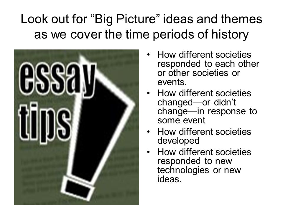 Look out for Big Picture ideas and themes as we cover the time periods of history