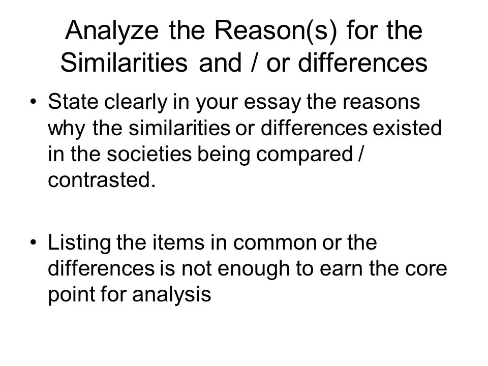 Analyze the Reason(s) for the Similarities and / or differences