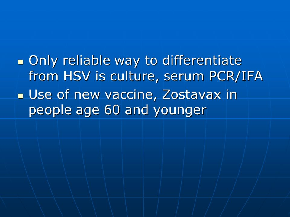Only reliable way to differentiate from HSV is culture, serum PCR/IFA